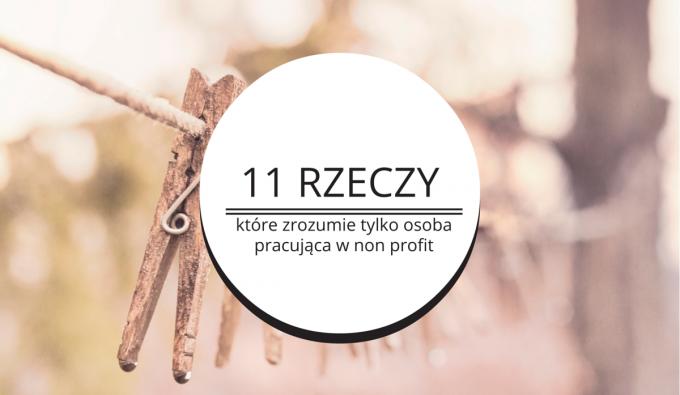 11 rzeczy, które zrozumie tylko osoba pracująca w non profit