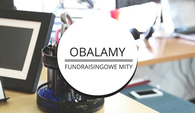 """""""Fundraising za 0 zł"""" oraz """"Na naszą organizację nie da się zbierać"""" – obalamy fundraisingowe mity"""