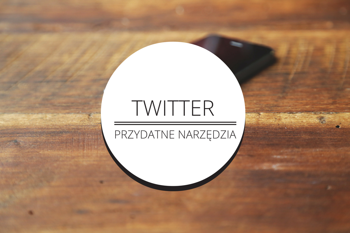 Przydatne narzędzia do Twittera
