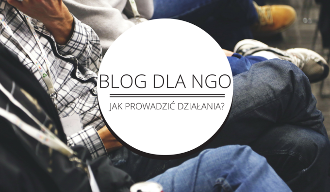 Jak prowadzić bloga dla NGO?