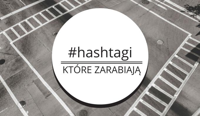 Hashtagi, które zarabiają