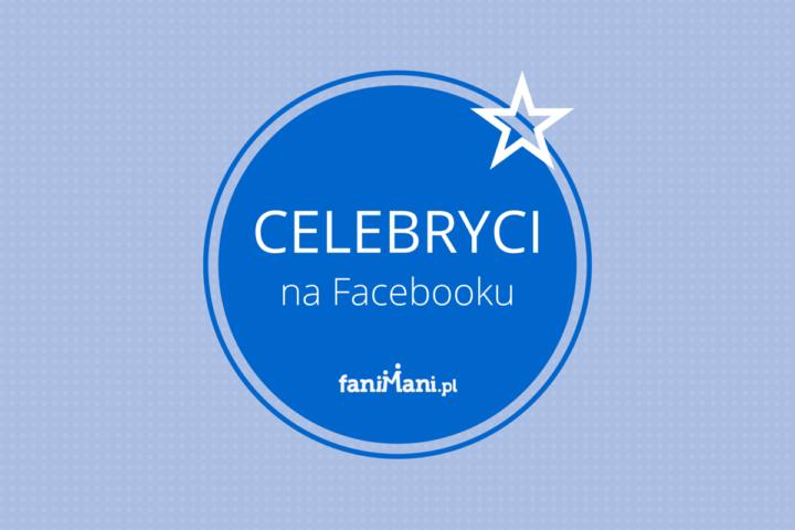 celebryci na Facebooku