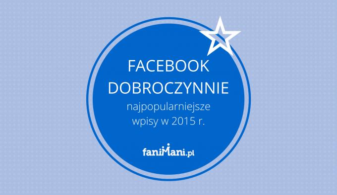 10 najpopularniejszych wpisów na Facebooku w 2015 roku o tematyce dobroczynnej