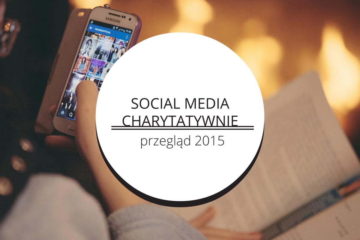 Działo się w social media, czyli przegląd najgłośniejszych akcji charytatywnych 2015 roku
