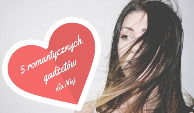5 romantycznych gadżetów dla Niej do 50 zł