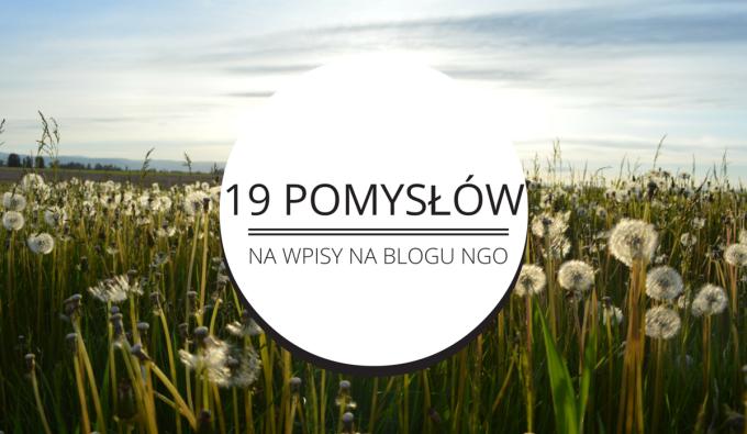 19 pomysłów na wpisy na blogu organizacji non-profit