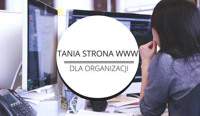 Jak stworzyć tanią stronę www dla organizacji?