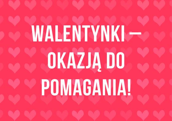 Walentynki – okazją do pomagania!